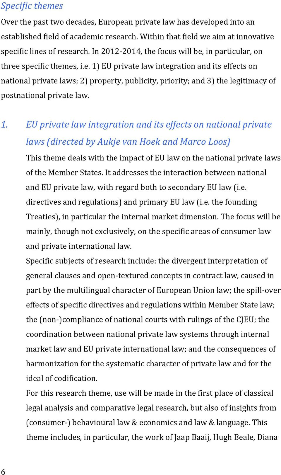 1. EU private law integration and its effects on national private laws (directed by Aukje van Hoek and Marco Loos) This theme deals with the impact of EU law on the national private laws of the