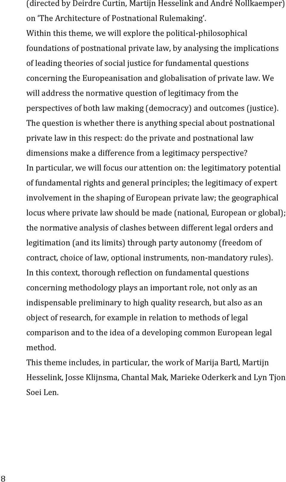 concerning the Europeanisation and globalisation of private law. We will address the normative question of legitimacy from the perspectives of both law making (democracy) and outcomes (justice).