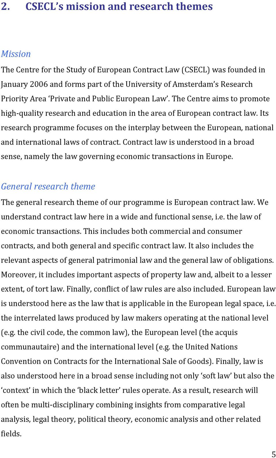 Its research programme focuses on the interplay between the European, national and international laws of contract.