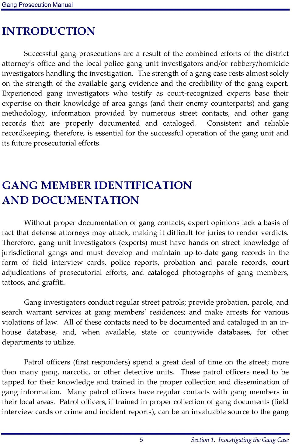 Experienced gang investigators who testify as court recognized experts base their expertise on their knowledge of area gangs (and their enemy counterparts) and gang methodology, information provided