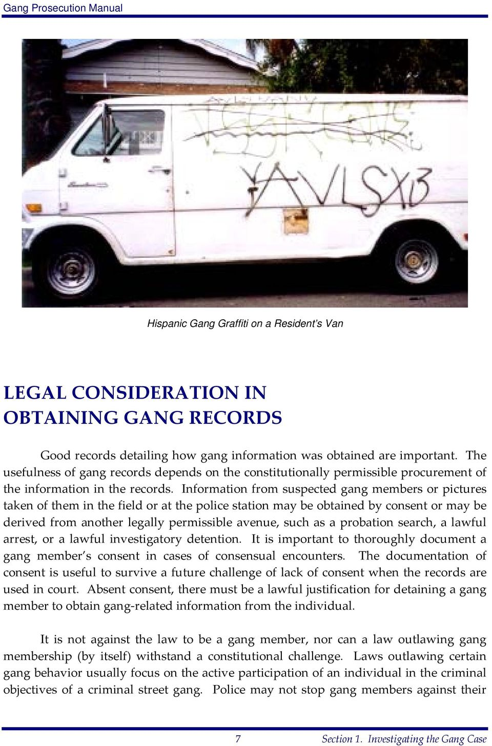 Information from suspected gang members or pictures taken of them in the field or at the police station may be obtained by consent or may be derived from another legally permissible avenue, such as a