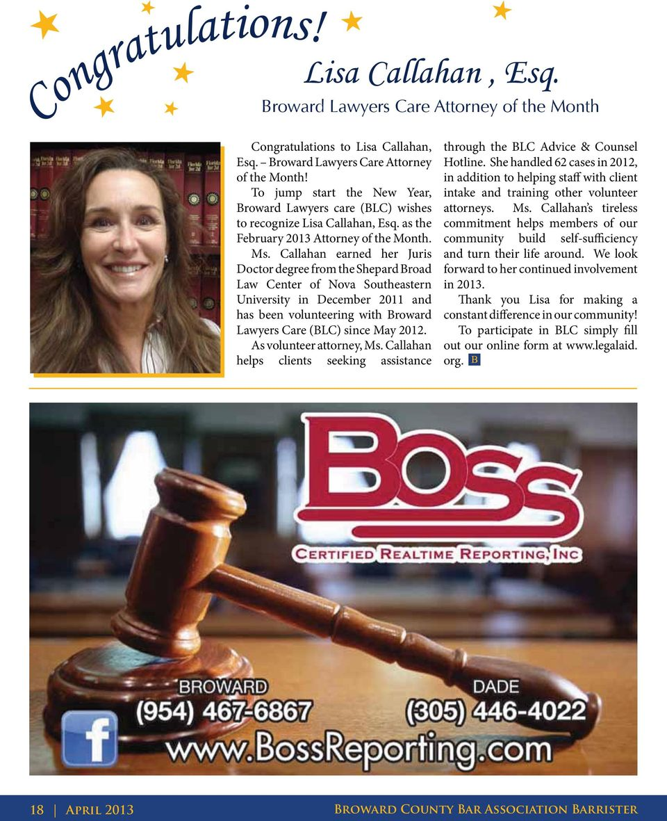 Callahan earned her Juris Doctor degree from the Shepard Broad Law Center of Nova Southeastern University in December 2011 and has been volunteering with Broward Lawyers Care (BLC) since May 2012.