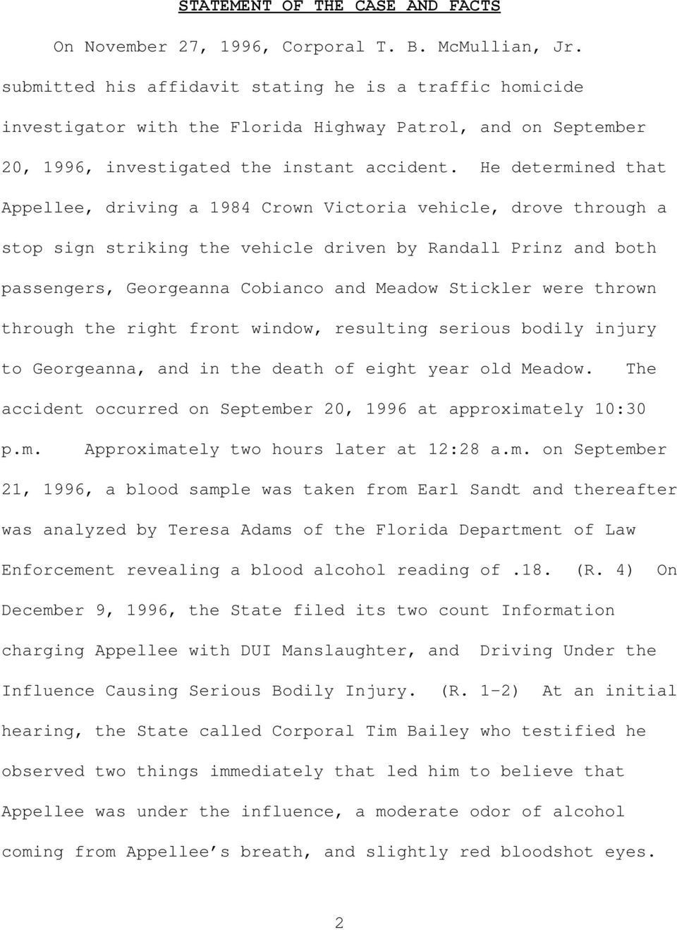 He determined that Appellee, driving a 1984 Crown Victoria vehicle, drove through a stop sign striking the vehicle driven by Randall Prinz and both passengers, Georgeanna Cobianco and Meadow Stickler