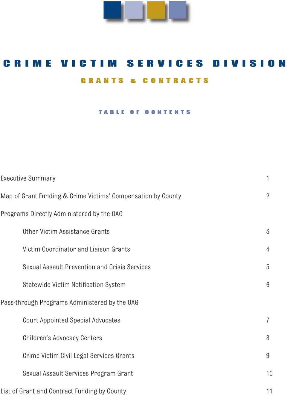Assault Prevention and Crisis Services 5 Statewide Victim Notification System 6 Pass-through Programs Administered by the OAG Court Appointed Special Advocates