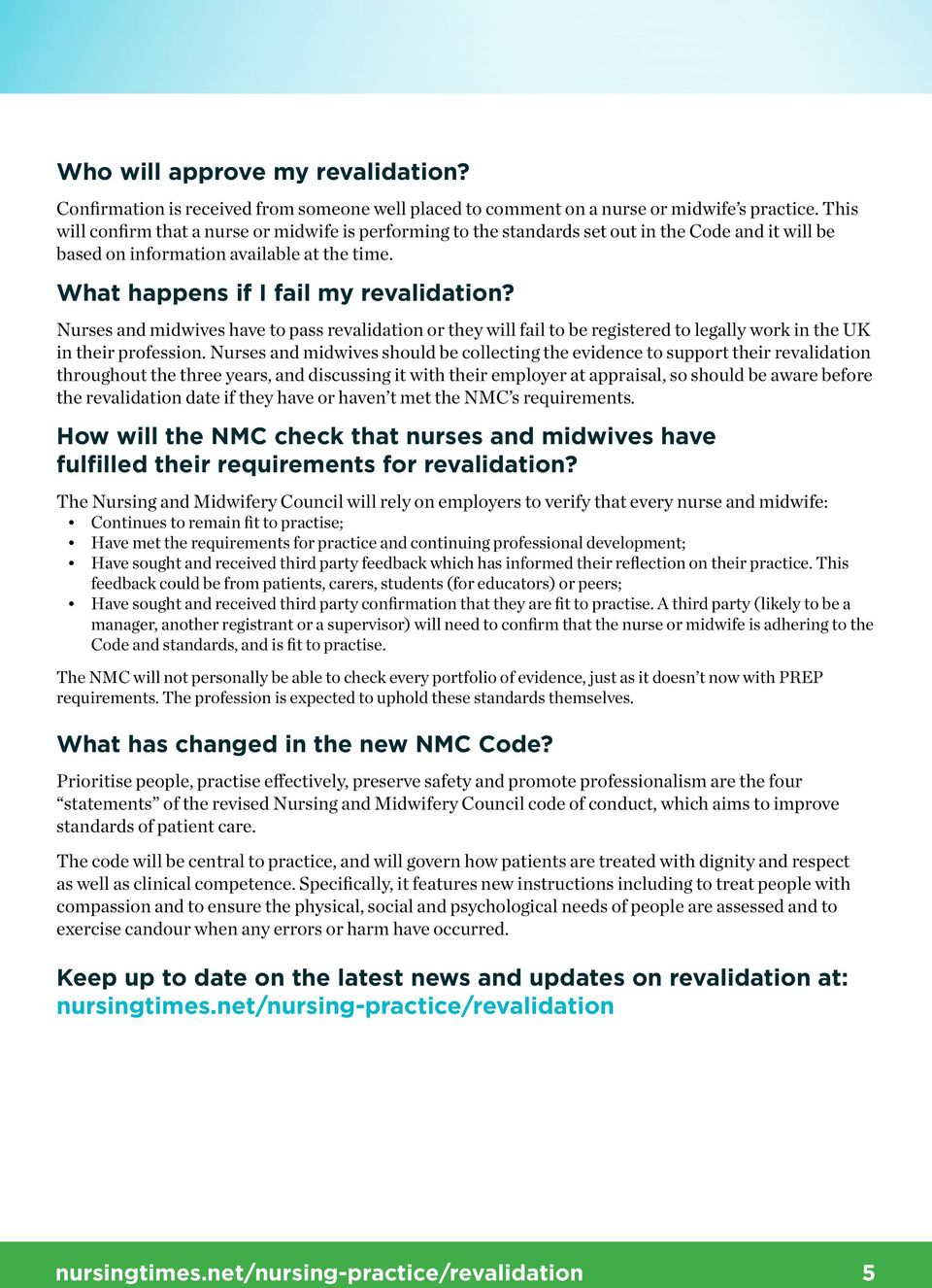 Nurses and midwives have to pass revalidation or they will fail to be registered to legally work in the UK in their profession.