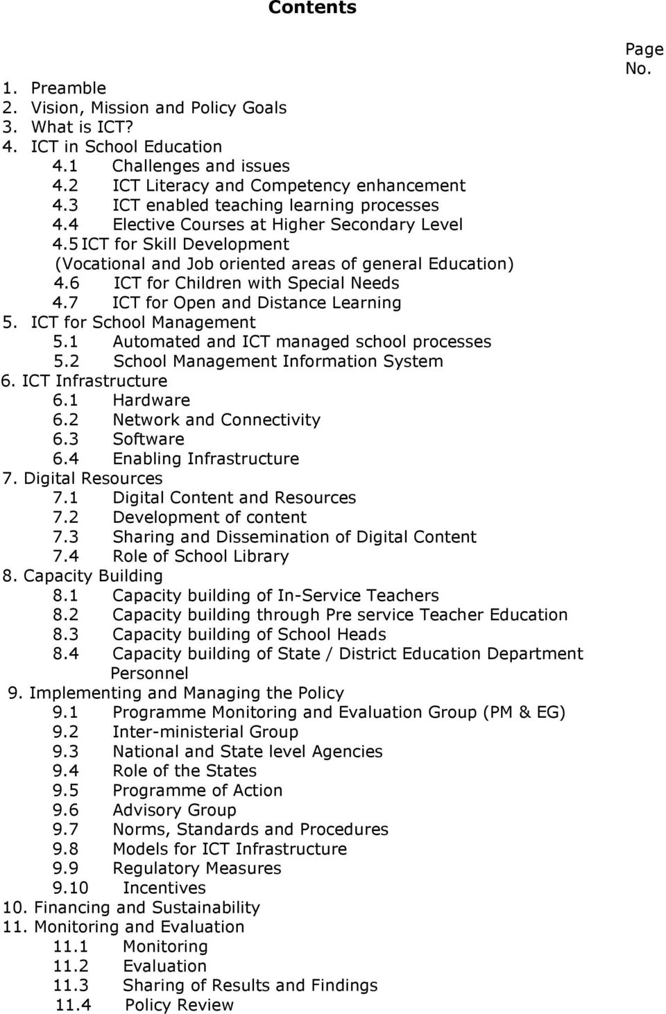 6 ICT for Children with Special Needs 4.7 ICT for Open and Distance Learning 5. ICT for School Management 5.1 Automated and ICT managed school processes 5.2 School Management Information System 6.
