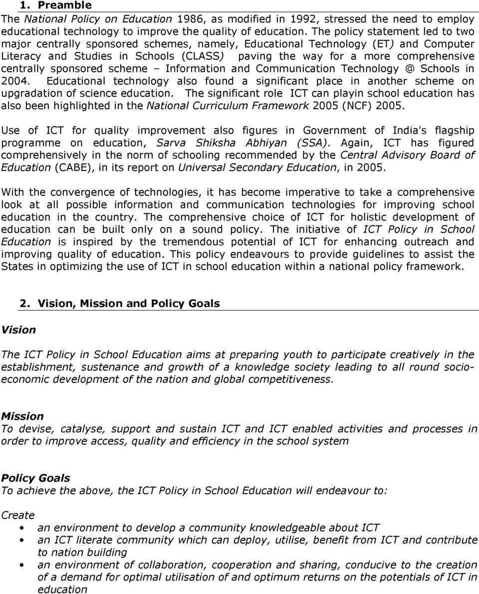 centrally sponsored scheme Information and Communication Technology @ Schools in 2004. Educational technology also found a significant place in another scheme on upgradation of science education.
