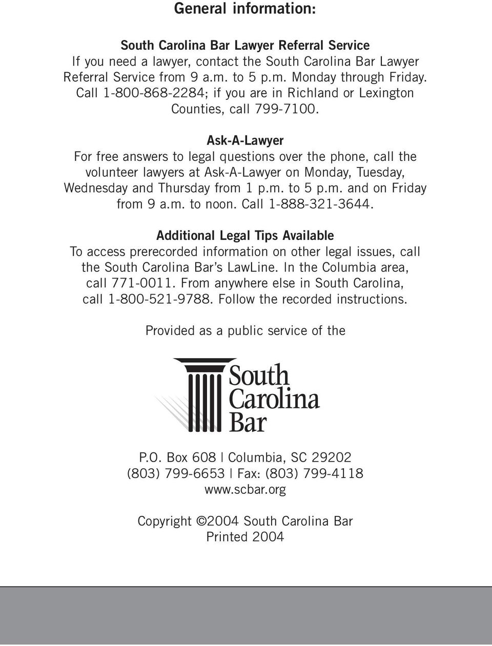 Ask-A-Lawyer For free answers to legal questions over the phone, call the volunteer lawyers at Ask-A-Lawyer on Monday, Tuesday, Wednesday and Thursday from 1 p.m. to 5 p.m. and on Friday from 9 a.m. to noon.