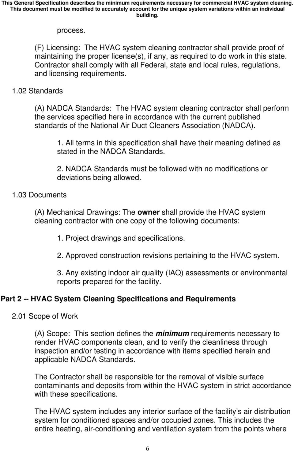 02 Standards (A) NADCA Standards: The HVAC system cleaning contractor shall perform the services specified here in accordance with the current published standards of the National Air Duct Cleaners