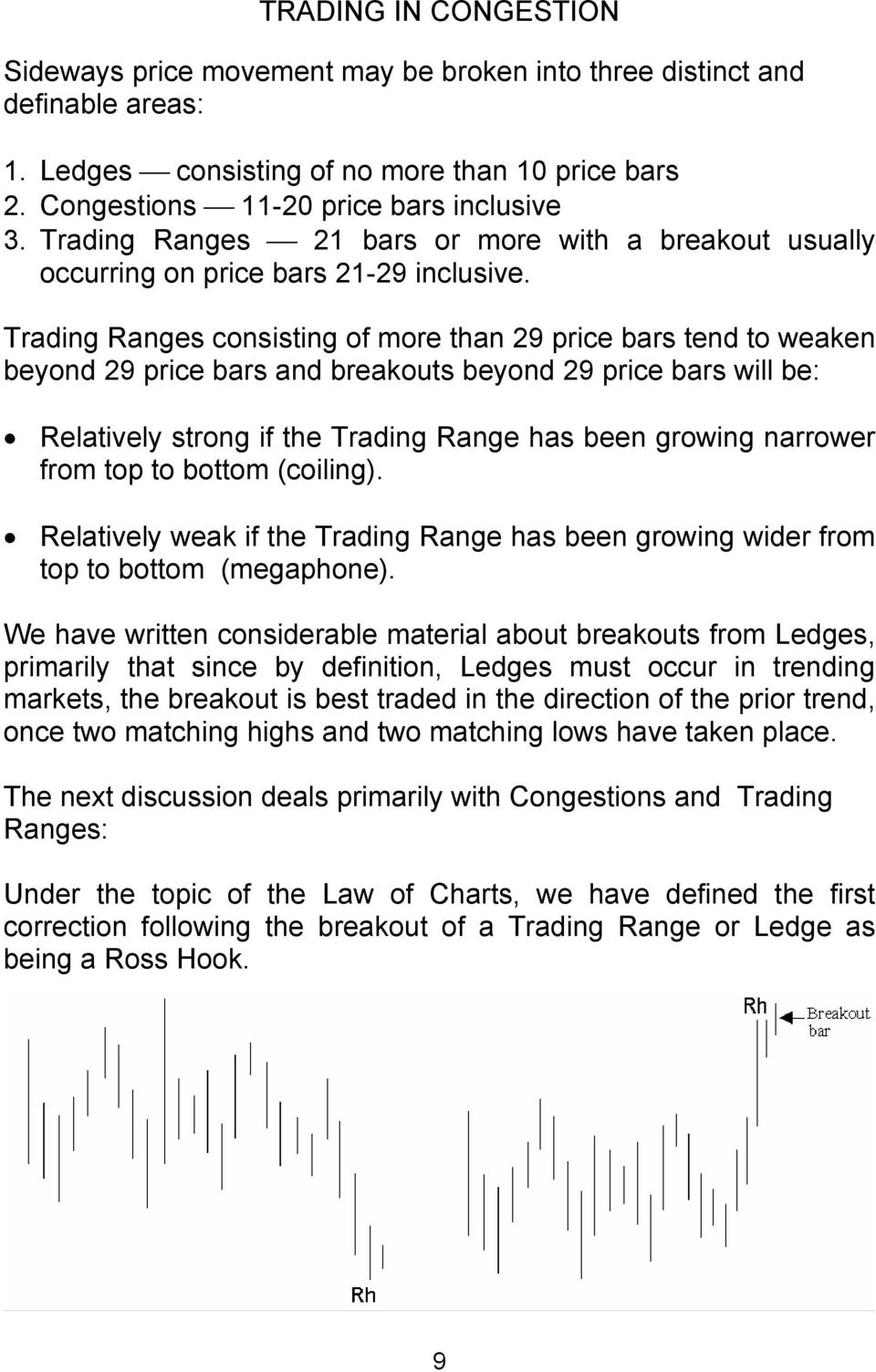 Trading Ranges consisting of more than 29 price bars tend to weaken beyond 29 price bars and breakouts beyond 29 price bars will be: Relatively strong if the Trading Range has been growing narrower