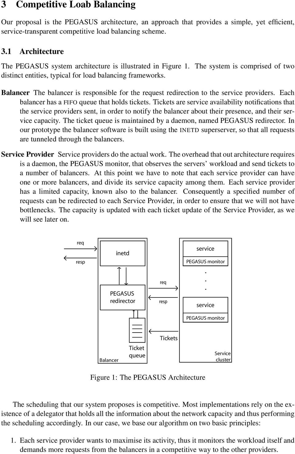 Balancer The balancer is responsible for the request redirection to the service providers. Each balancer has a FIFO queue that holds tickets.