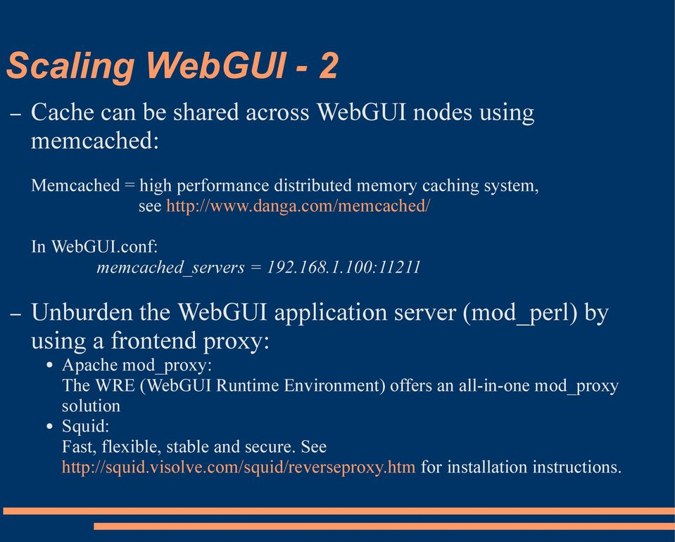 2.168.1.100:11211 Unburden the WebGUI application server (mod_perl) by using a frontend proxy: Apache mod_proxy: The WRE (WebGUI