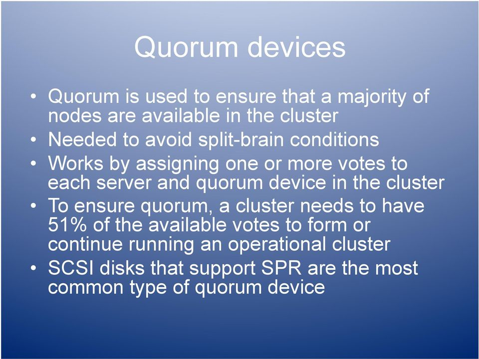 in the cluster To ensure quorum, a cluster needs to have 51% of the available votes to form or