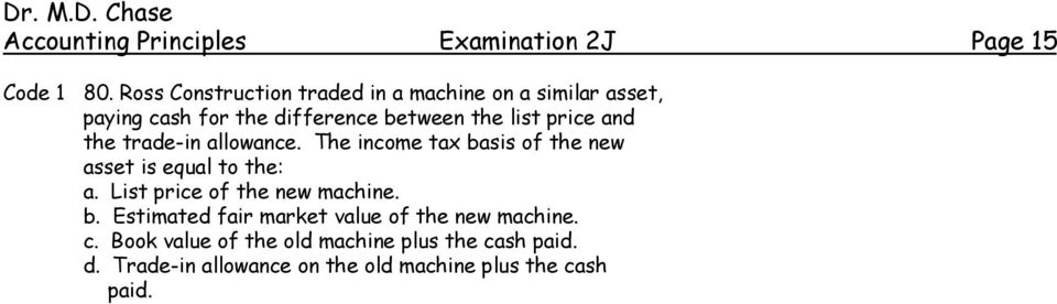 and the trade-in allowance. The income tax basis of the new asset is equal to the: a.