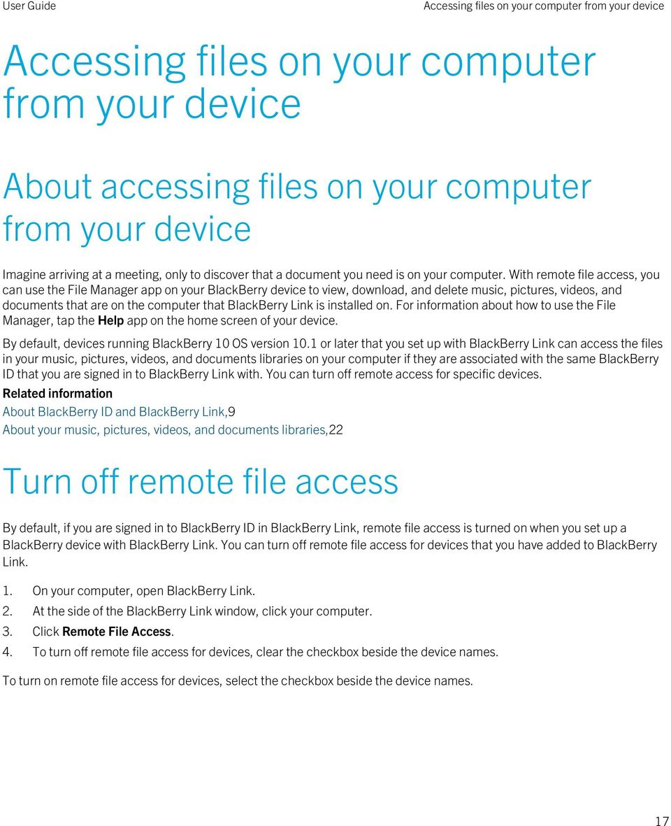 With remote file access, you can use the File Manager app on your BlackBerry device to view, download, and delete music, pictures, videos, and documents that are on the computer that BlackBerry Link