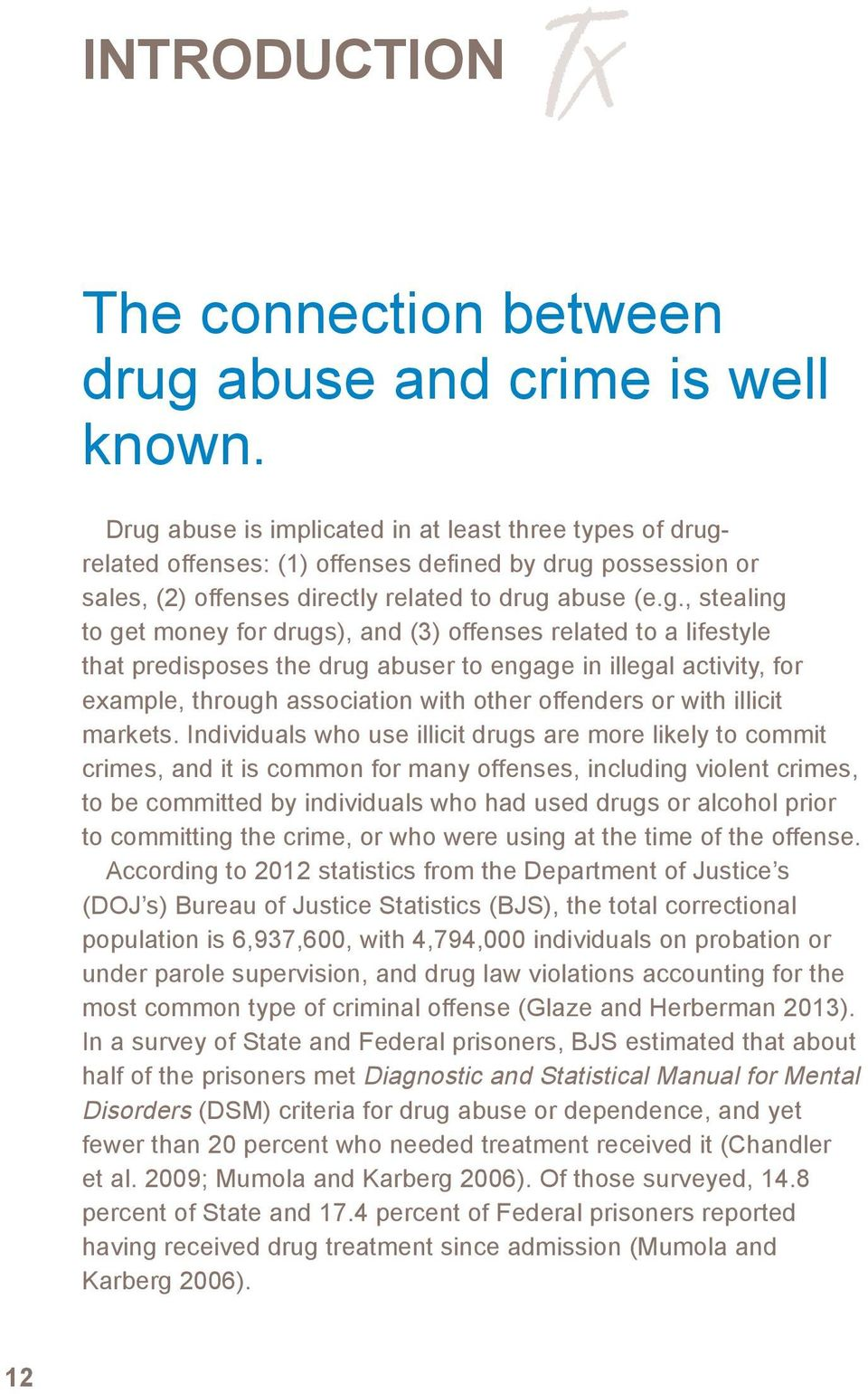 for drugs), and (3) offenses related to a lifestyle that predisposes the drug abuser to engage in illegal activity, for example, through association with other offenders or with illicit markets.