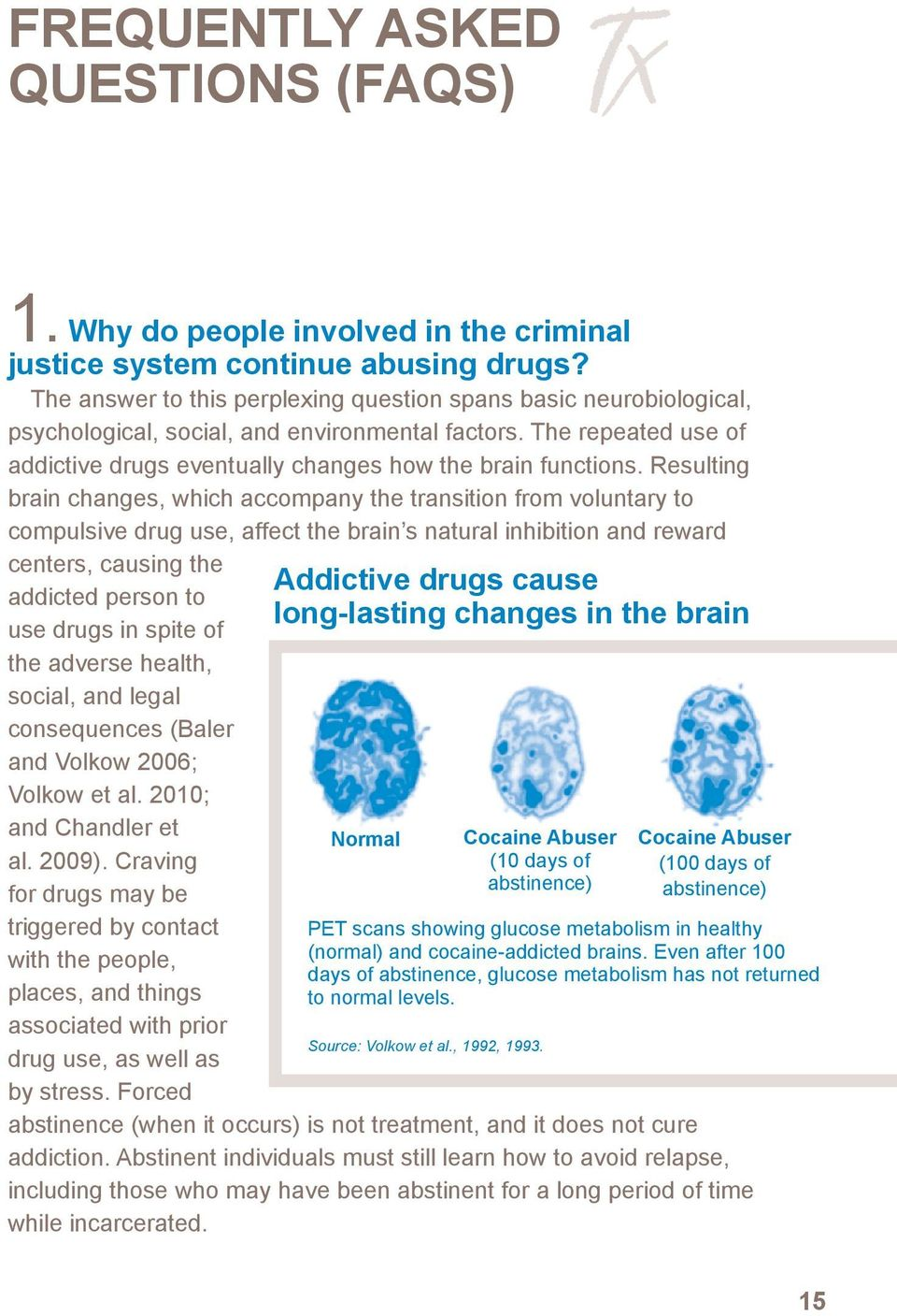 Resulting brain changes, which accompany the transition from voluntary to compulsive drug use, affect the brain s natural inhibition and reward centers, causing the addicted person to use drugs in
