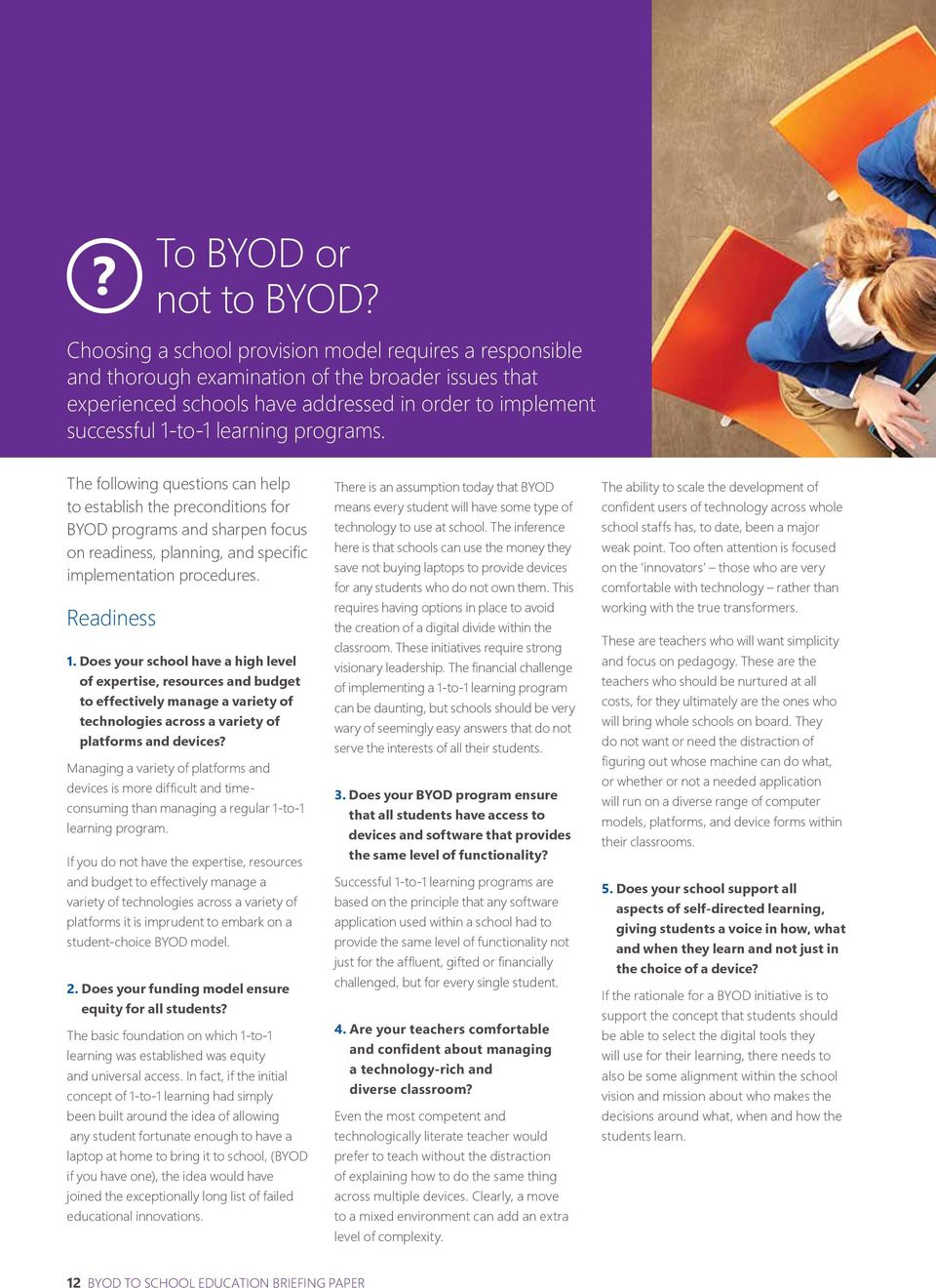 programs. The following questions can help to establish the preconditions for BYOD programs and sharpen focus on readiness, planning, and specific implementation procedures. Readiness 1.
