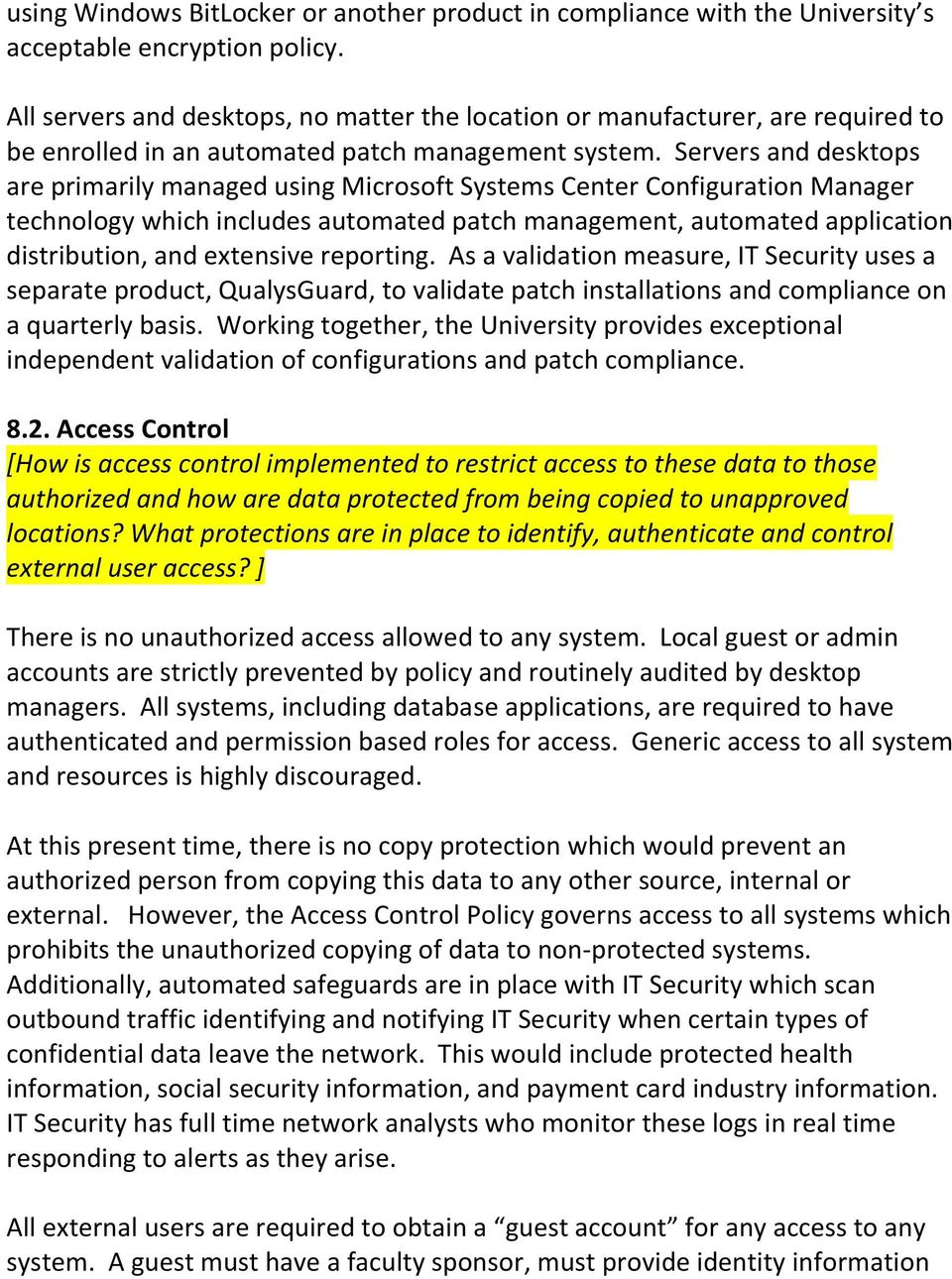 Servers and desktops are primarily managed using Microsoft Systems Center Configuration Manager technology which includes automated patch management, automated application distribution, and extensive