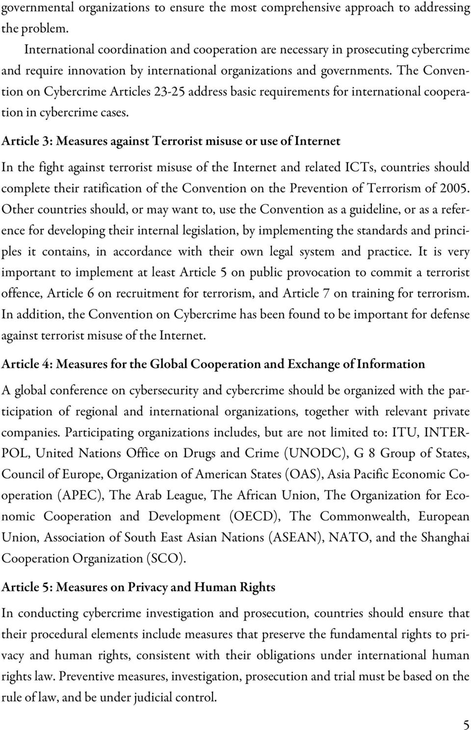 The Convention on Cybercrime Articles 23-25 address basic requirements for international cooperation in cybercrime cases.