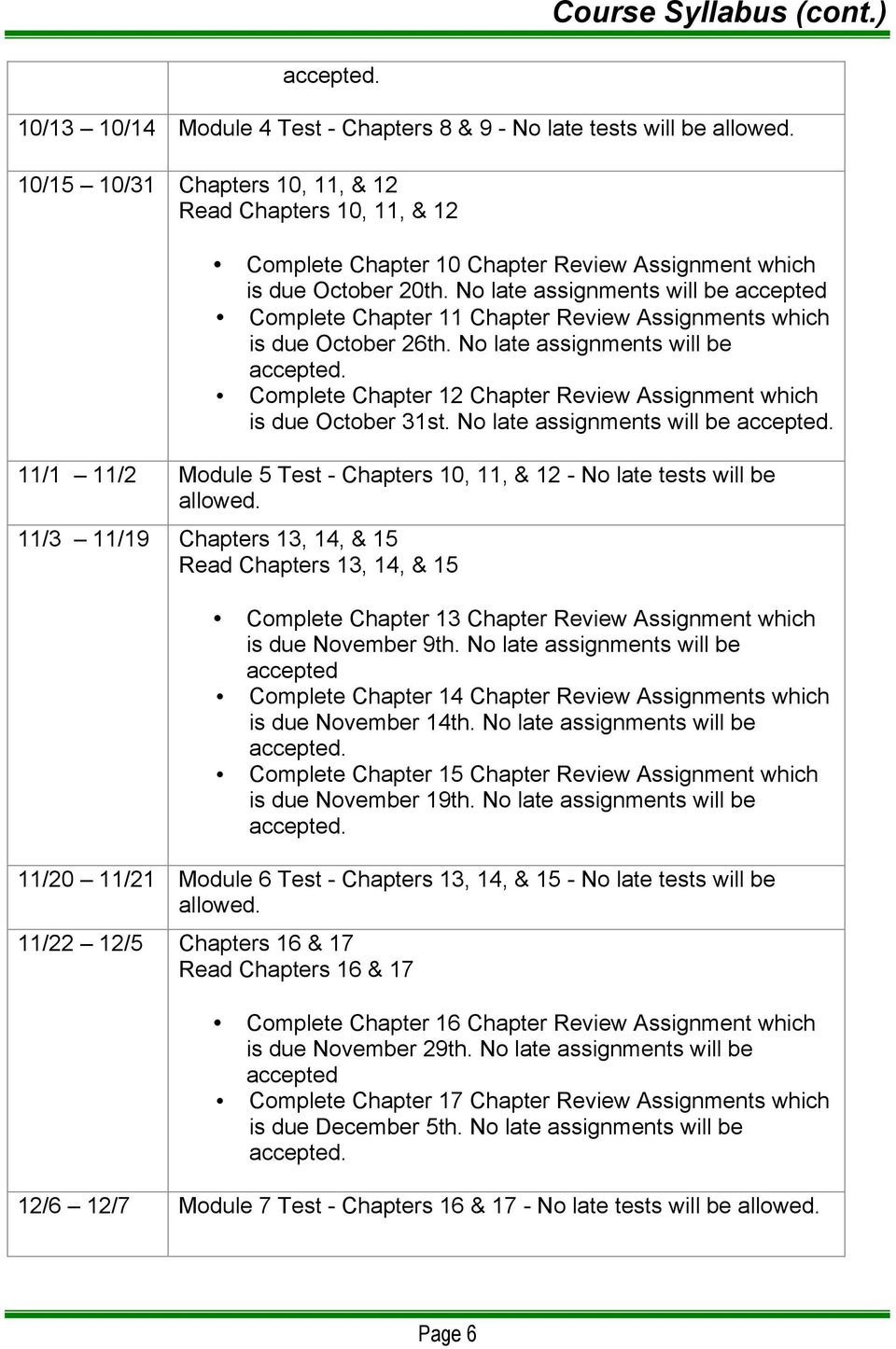 No late assignments will be accepted Complete Chapter 11 Chapter Review Assignments which is due October 26th.