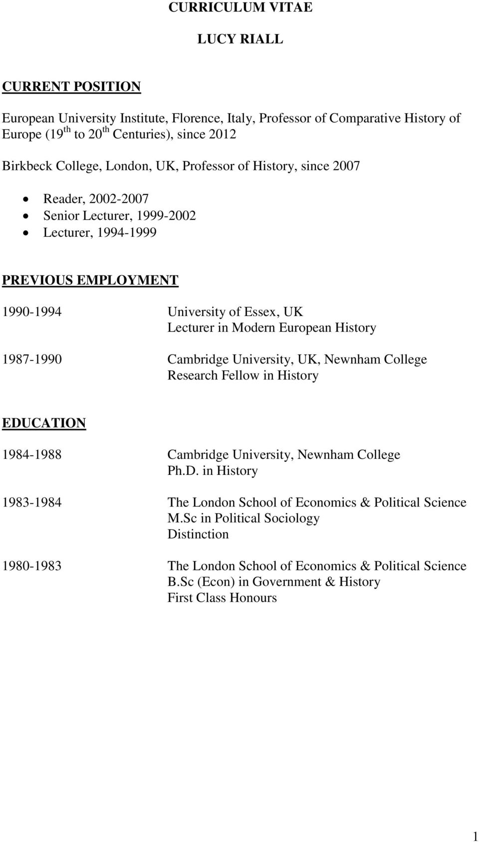 European History 1987-1990 Cambridge University, UK, Newnham College Research Fellow in History EDUCATION 1984-1988 Cambridge University, Newnham College Ph.D. in History 1983-1984 The London School of Economics & Political Science M.