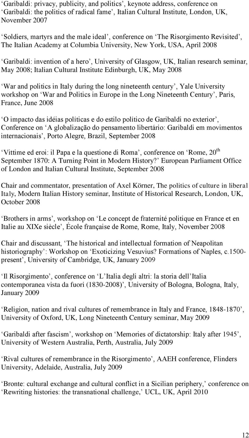 seminar, May 2008; Italian Cultural Institute Edinburgh, UK, May 2008 War and politics in Italy during the long nineteenth century, Yale University workshop on War and Politics in Europe in the Long