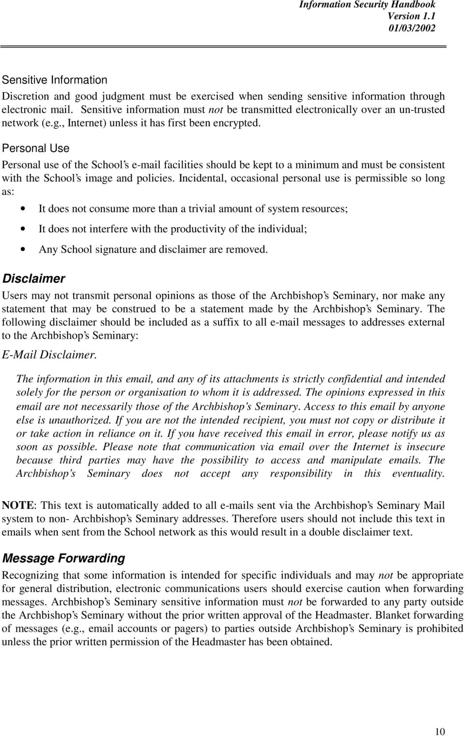 Personal Use Personal use of the School s e-mail facilities should be kept to a minimum and must be consistent with the School s image and policies.
