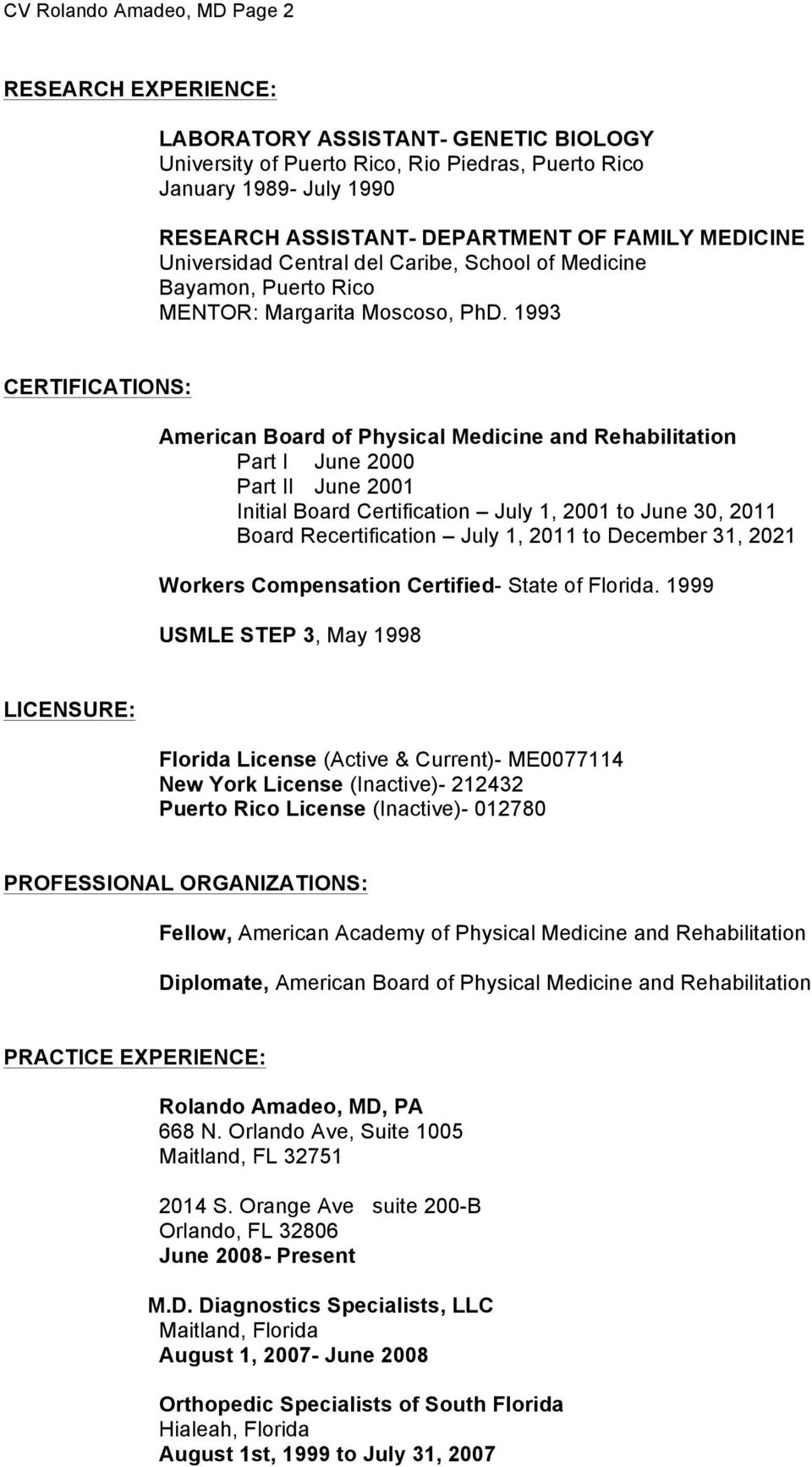 1993 CERTIFICATIONS: American Board of Physical Medicine and Rehabilitation Part I June 2000 Part II June 2001 Initial Board Certification July 1, 2001 to June 30, 2011 Board Recertification July 1,