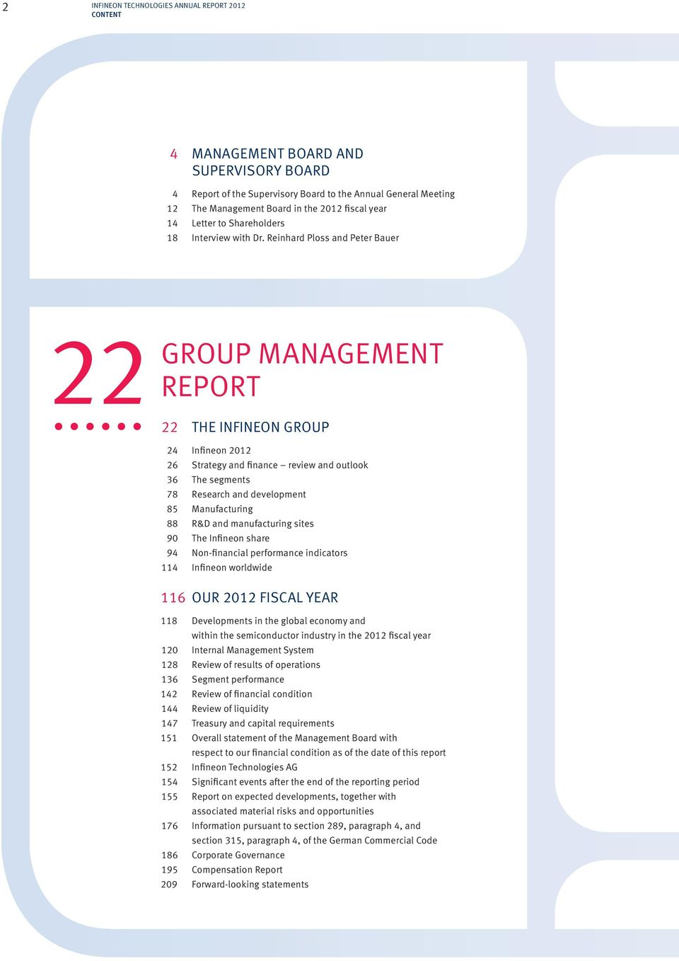 Reinhard Ploss and Peter Bauer 22 GROUP MANAGEMENT REPORT 22 THE INFINEON GROUP 24 Infineon 2012 26 Strategy and finance review and outlook 36 The segments 78 Research and development 85