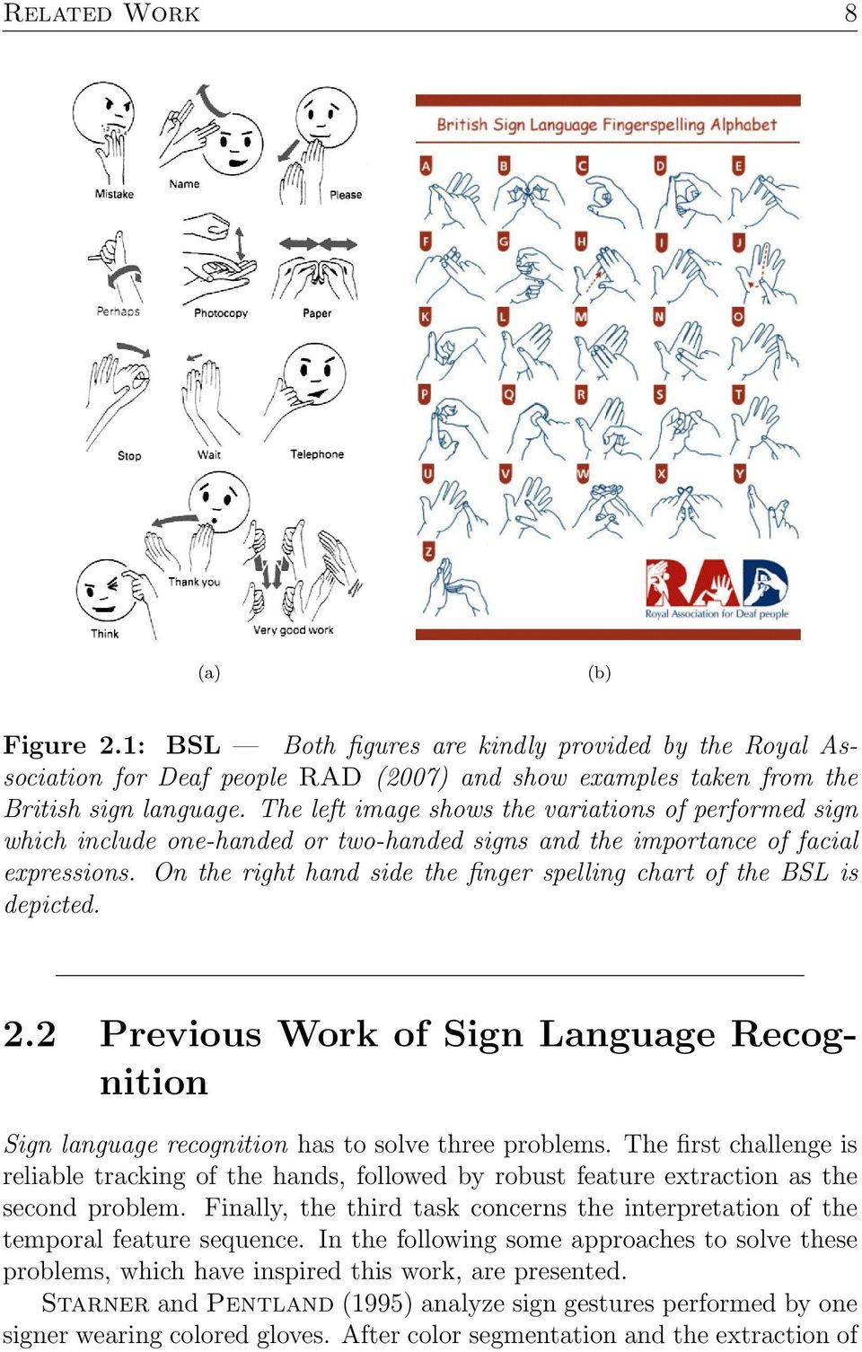On the right hand side the finger spelling chart of the BSL is depicted. 2.2 Previous Work of Sign Language Recognition Sign language recognition has to solve three problems.