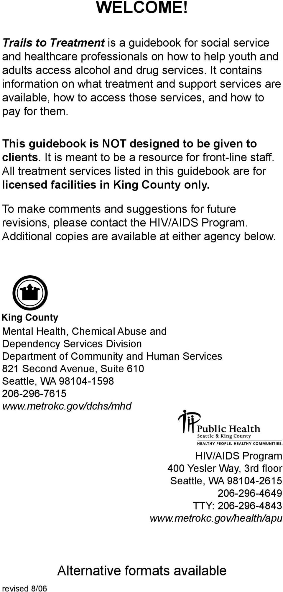 It is meant to be a resource for front-line staff. All treatment services listed in this guidebook are for licensed facilities in King County only.