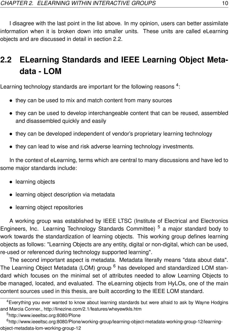 2. 2.2 ELearning Standards and IEEE Learning Object Metadata - LOM Learning technology standards are important for the following reasons 4 : they can be used to mix and match content from many