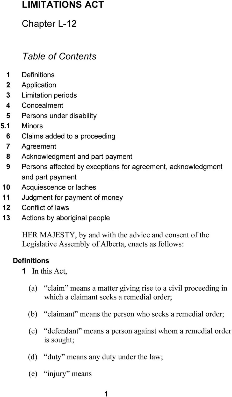 Judgment for payment of money 12 Conflict of laws 13 Actions by aboriginal people HER MAJESTY, by and with the advice and consent of the Legislative Assembly of Alberta, enacts as follows: