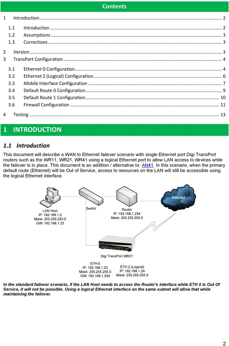1 Introduction This document will describe a WAN to Ethernet failover scenario with single Ethernet port Digi TransPort routers such as the WR11, WR21, WR41 using a logical Ethernet port to allow LAN