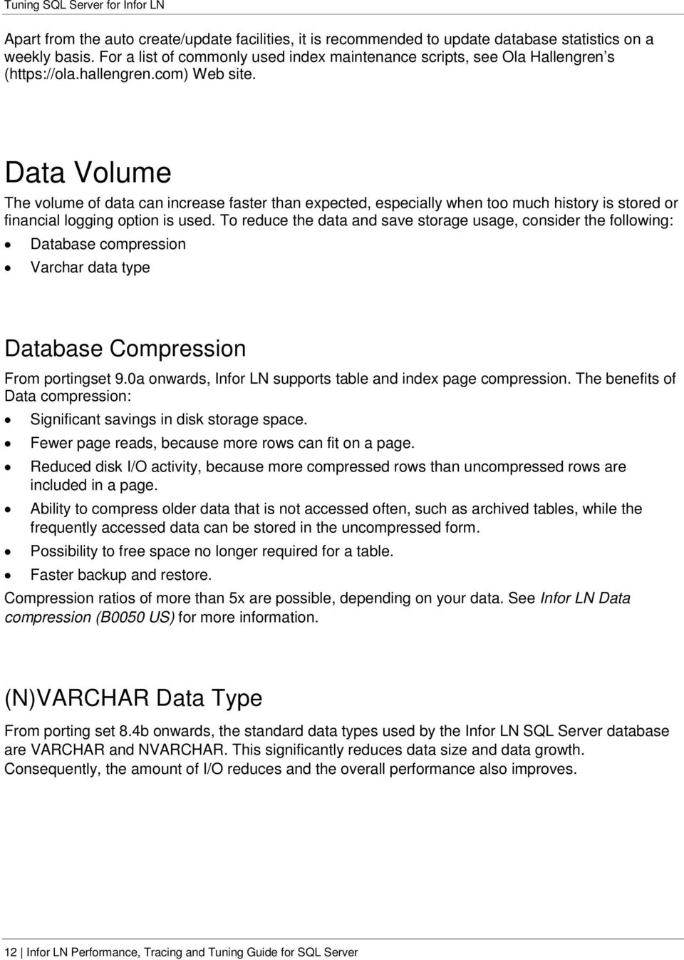 Data Volume The volume of data can increase faster than expected, especially when too much history is stored or financial logging option is used.