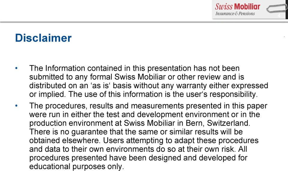 The procedures, results and measurements presented in this paper were run in either the test and development environment or in the production environment at Swiss Mobiliar in Bern,