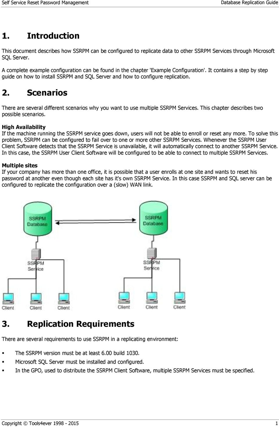Scenarios There are several different scenarios why you want to use multiple SSRPM Services. This chapter describes two possible scenarios.