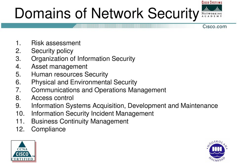 Physical and Environmental Security 7. Communications and Operations Management 8. Access control 9.