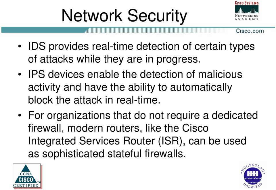 IPS devices enable the detection of malicious activity and have the ability to automatically block