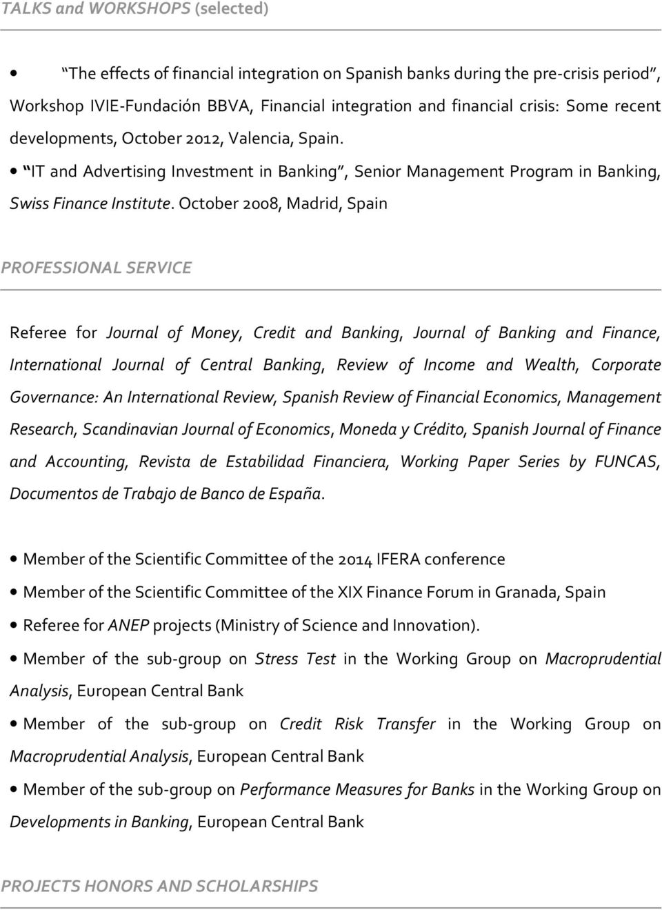 October 2008, Madrid, Spain PROFESSIONAL SERVICE Referee for Journal of Money, Credit and Banking, Journal of Banking and Finance, International Journal of Central Banking, Review of Income and