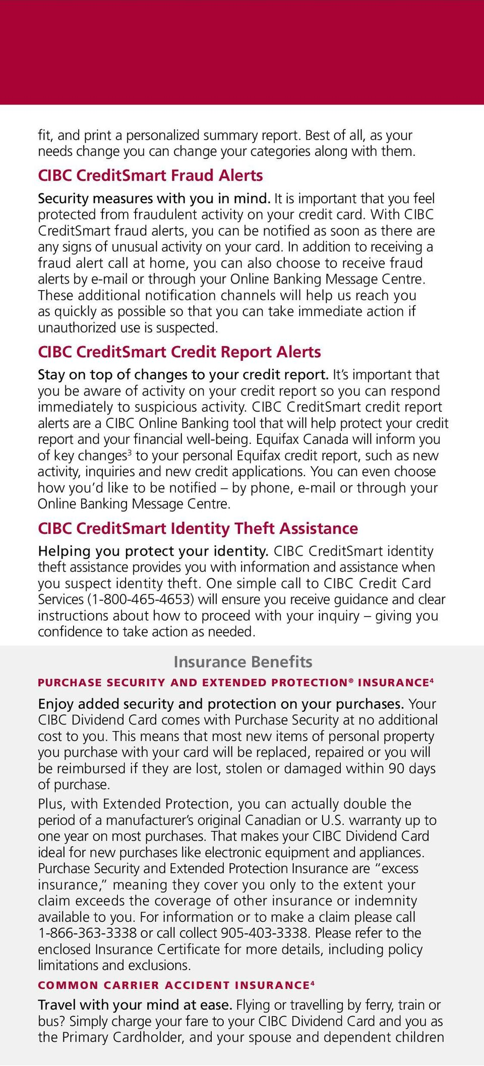 With CIBC CreditSmart fraud alerts, you can be notified as soon as there are any signs of unusual activity on your card.