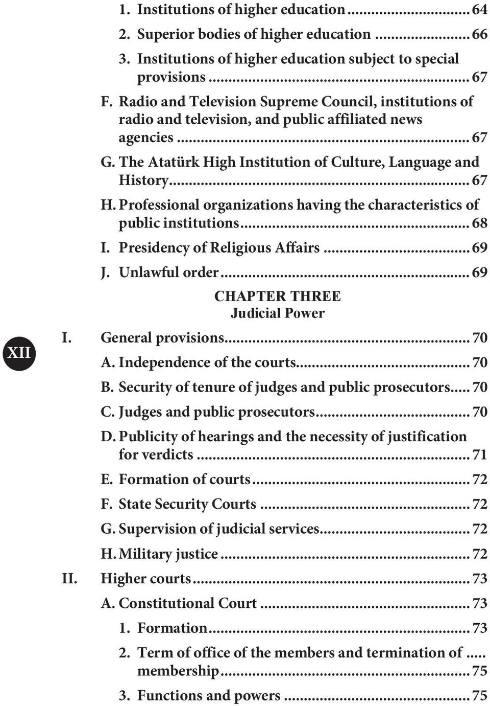 Professional organizations having the characteristics of public institutions... 68 I. Presidency of Religious Affairs... 69 J. Unlawful order... 69 CHAPTER THREE Judicial Power I. General provisions.