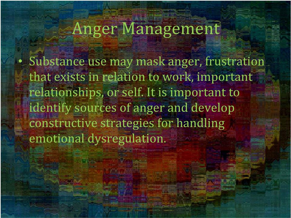 self. It is important to identify sources of anger and
