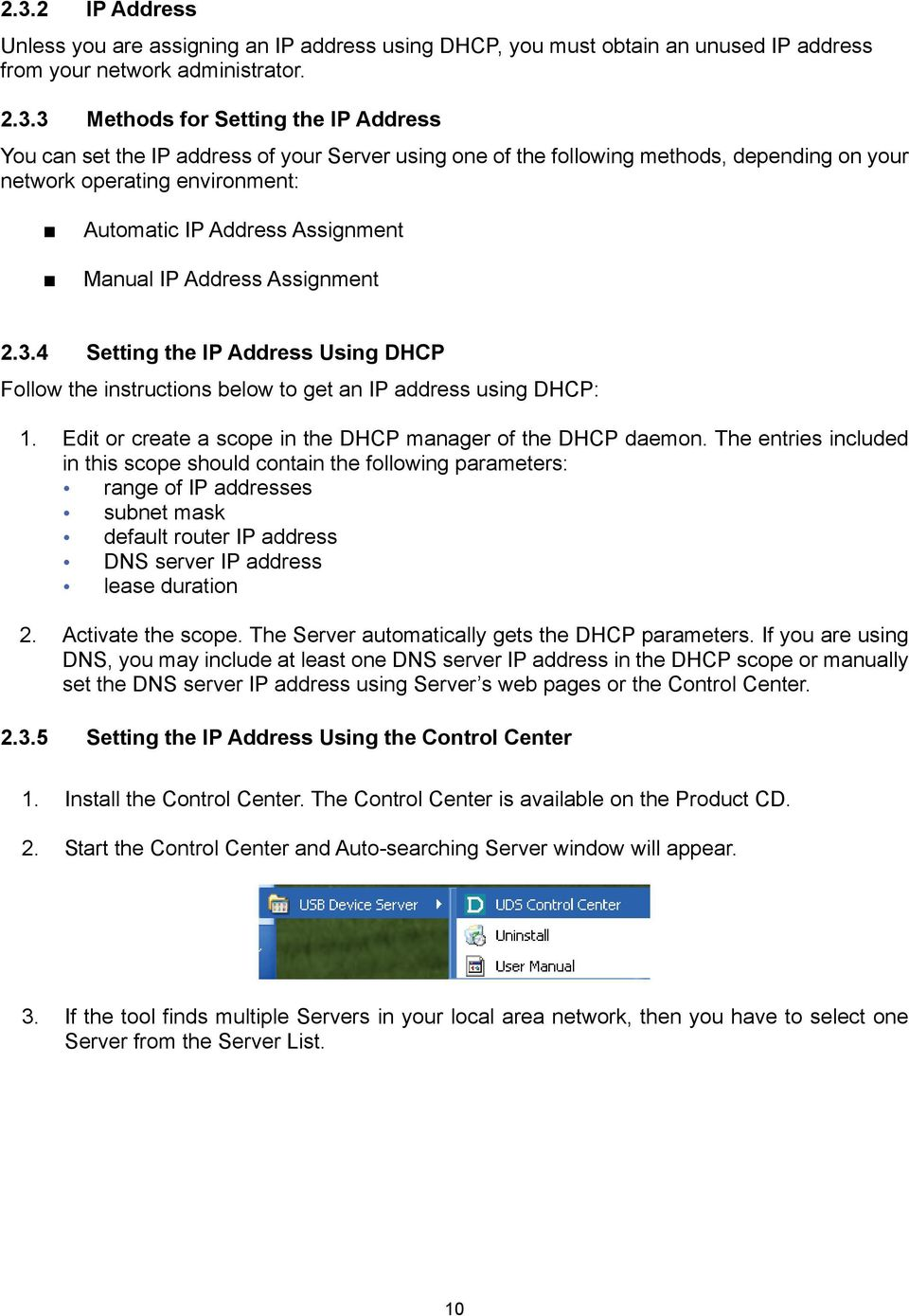 4 Setting the IP Address Using DHCP Follow the instructions below to get an IP address using DHCP: 1. Edit or create a scope in the DHCP manager of the DHCP daemon.