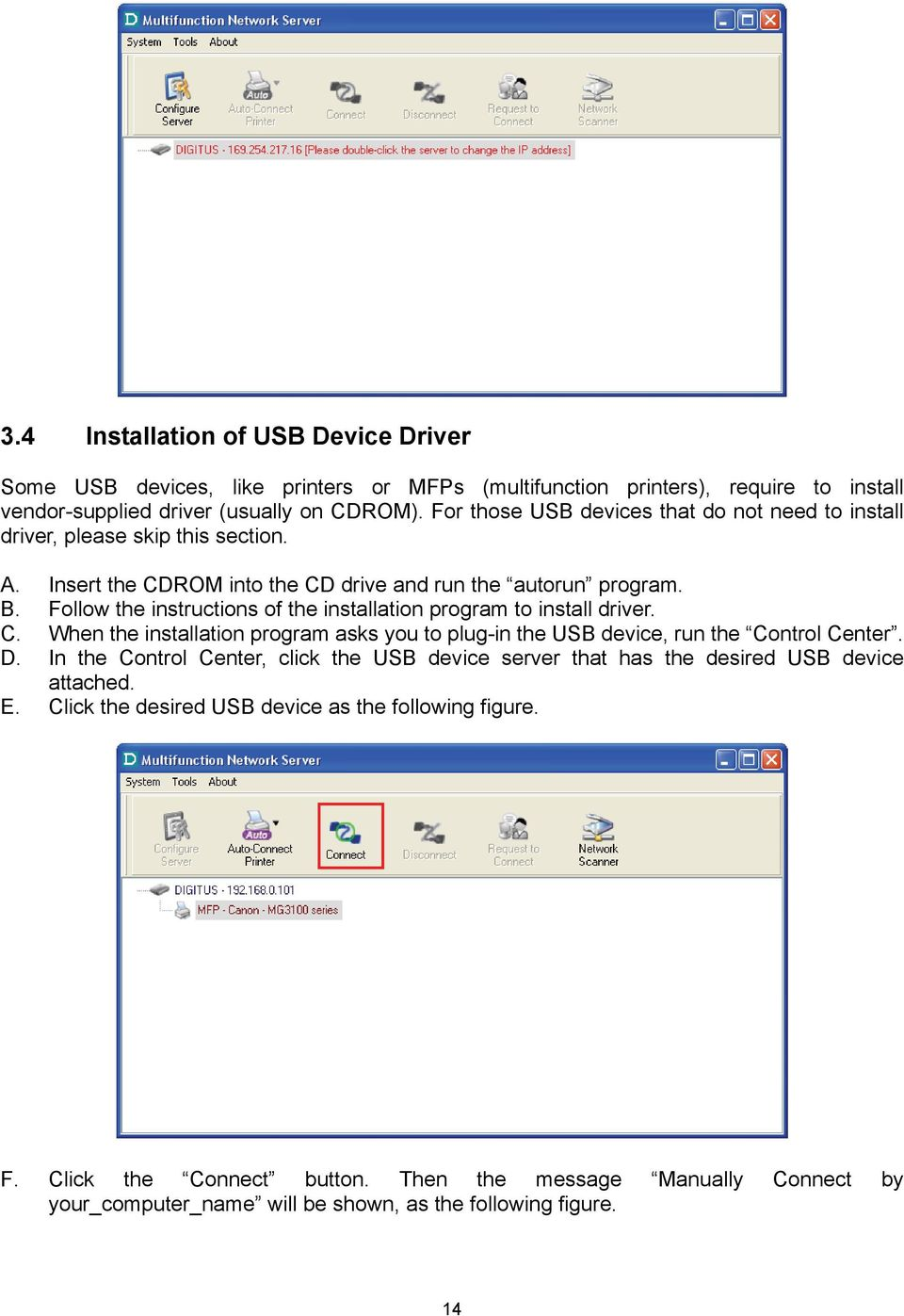 Follow the instructions of the installation program to install driver. C. When the installation program asks you to plug-in the USB device, run the Control Center. D.