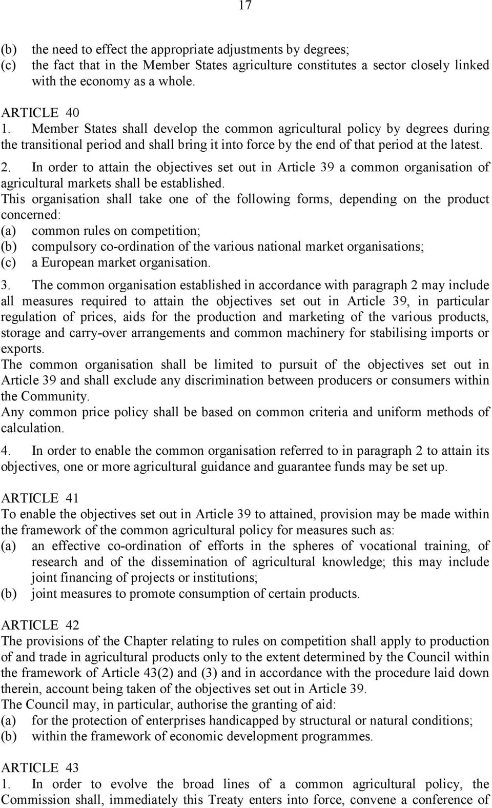 In order to attain the objectives set out in Article 39 a common organisation of agricultural markets shall be established.