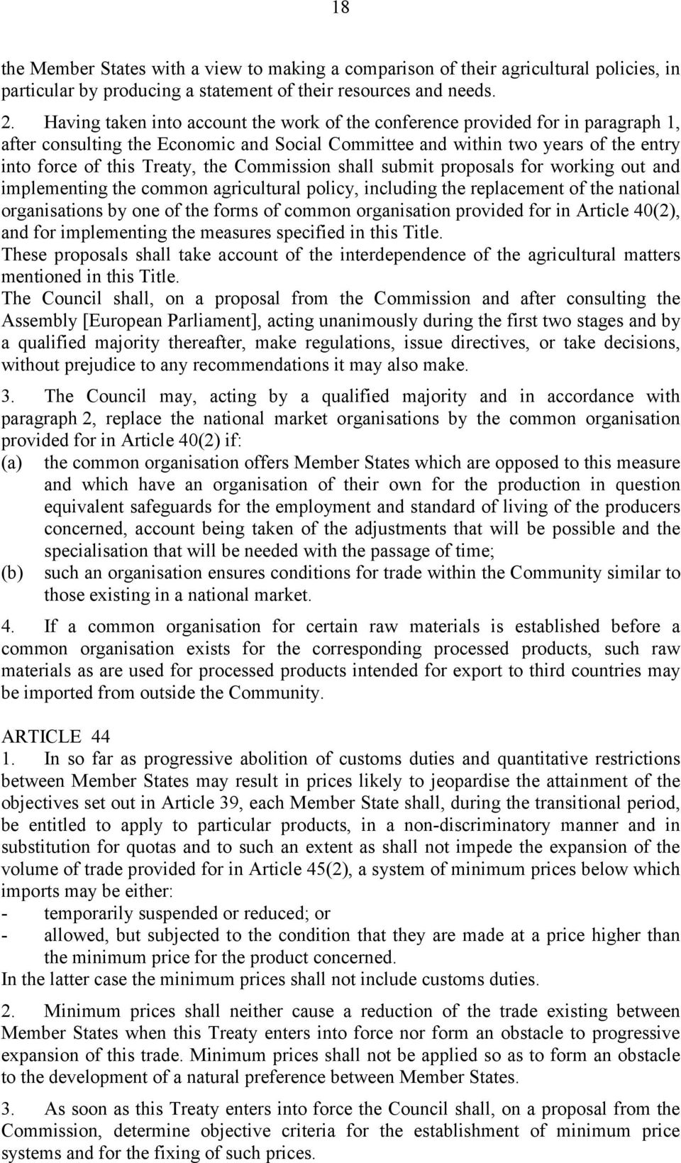 Commission shall submit proposals for working out and implementing the common agricultural policy, including the replacement of the national organisations by one of the forms of common organisation