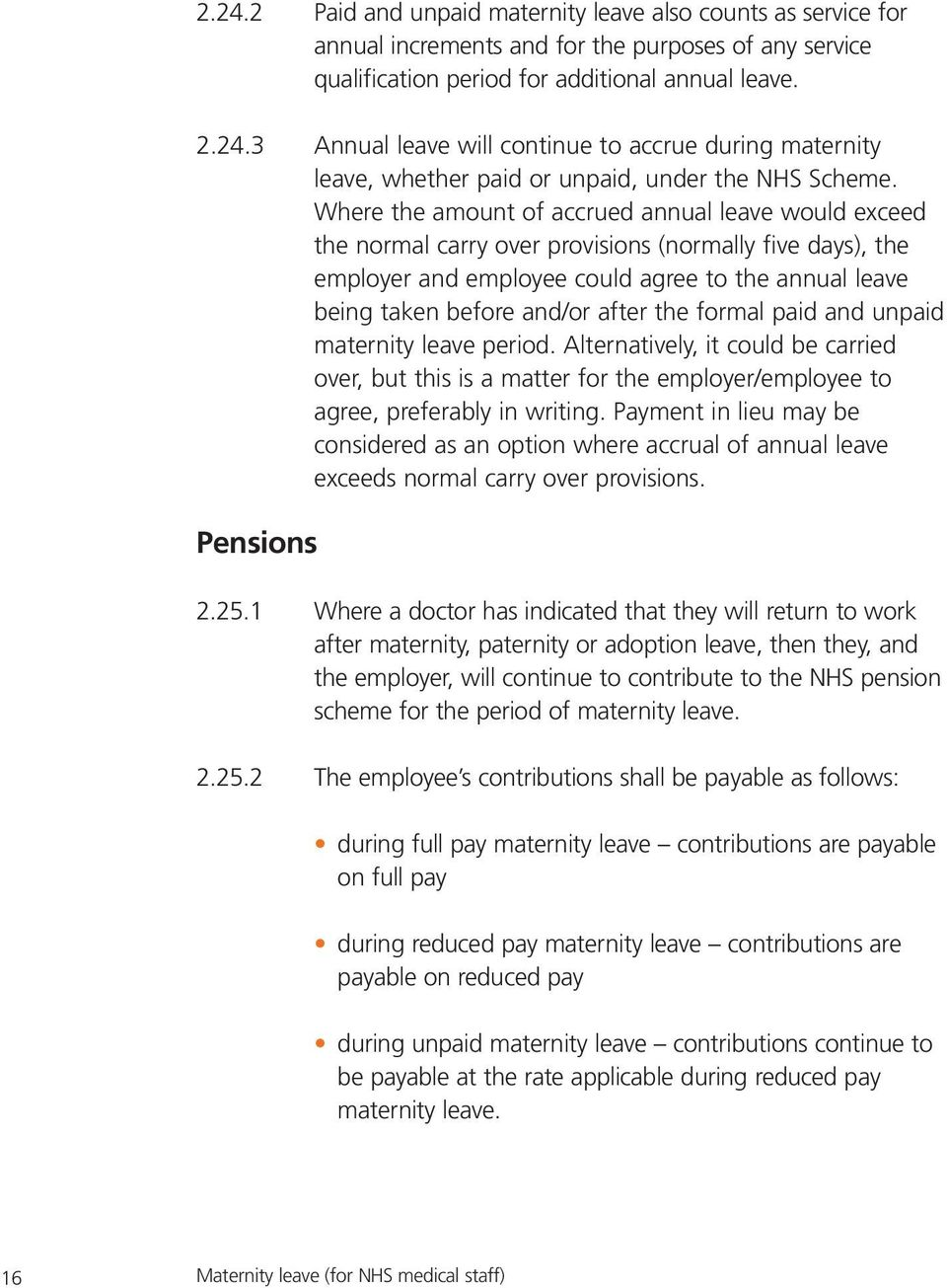 the formal paid and unpaid maternity leave period. Alternatively, it could be carried over, but this is a matter for the employer/employee to agree, preferably in writing.