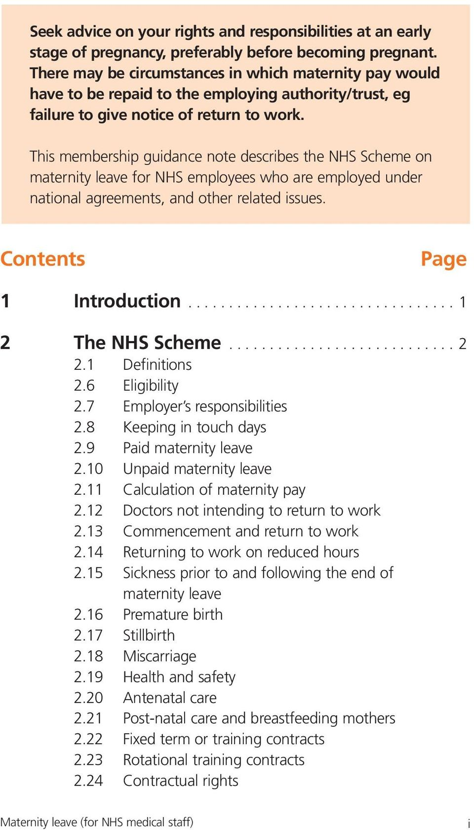 This membership guidance note describes the NHS Scheme on maternity leave for NHS employees who are employed under national agreements, and other related issues. Contents Page 1 Introduction.